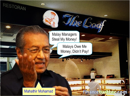 Mahathir The Loaf - Malays Managers Steal Money, Bad Paymaster