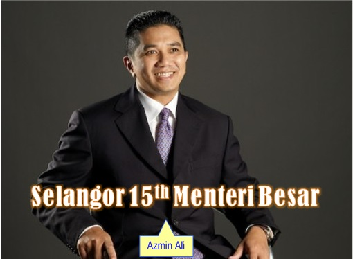Selangor Menteri Besar Fiasco - 15th Menteri Besar Azmin Ali