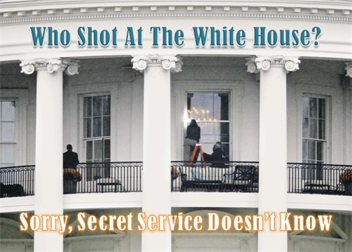 US Secret Service - Who Shot At White House - Doesn't Know