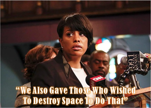 Baltimore Riots - Mayor Stephanie Rawlings-Blake - we also gave those who wished to destroy space to do that