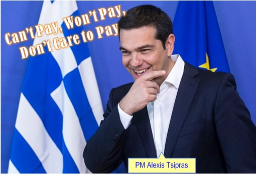 Greece Euro Exit - Prime Minister Alexis Tsipras - Can't Pay, Won't Pay, Don't Care to Pay