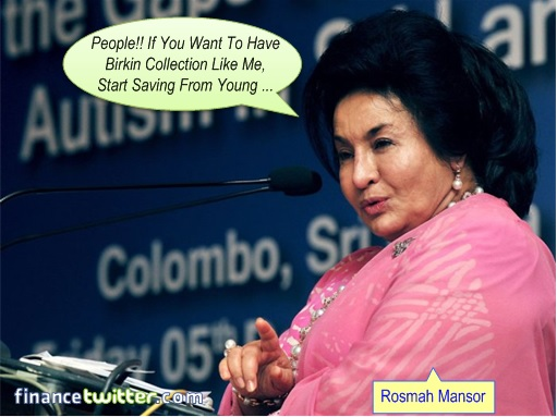 Rosmah Mansor - Auntie Rosy - Hermès Birkin Collection - Start Saving from Young Advise