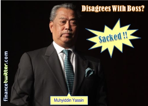 Muhyiddin Yassin - Sacked for Disagreeing with Boss Najib