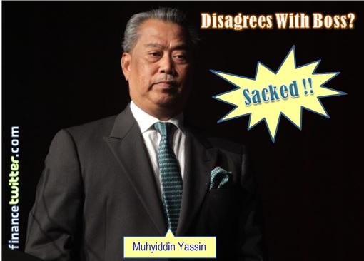 Muhyiddin Yassin - Sacked for Disagreeing with Boss Najib