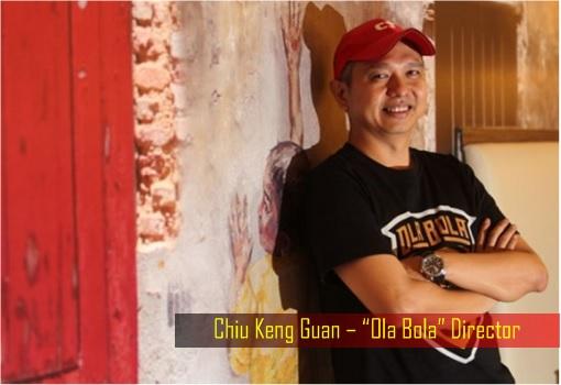 Chiu Keng Guan – Ola Bola Director