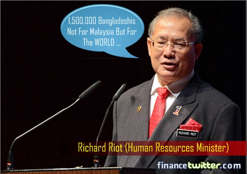Human Resources Minister Richard Riot - 1,500,000 Bangladeshis Not For Malaysia But For The WORLD