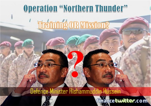 Operation Northern Thunder Military Exercise - Hishammuddin Hussein Confuse - Training or Mission