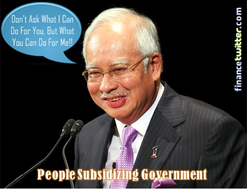 People Subsidizing Najib Government - Don't Ask What I Can Do For You, But What You Can Do For Me