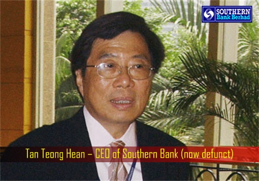 Tan Teong Hean – CEO of Southern Bank (now defunct)