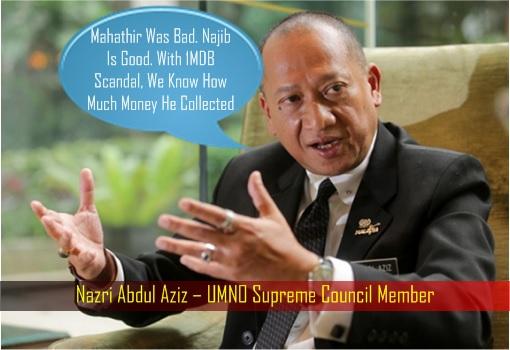Nazri Abdul Aziz – UMNO Supreme Council Member - Mahathir Was Bad, Najib Is Good