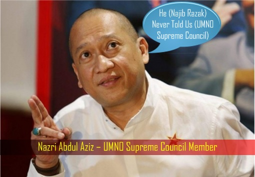 Nazri Abdul Aziz – UMNO Supreme Council Member - Najib Never Told Us