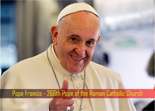 Pope Francis - 266th Pope of the Roman Catholic Church