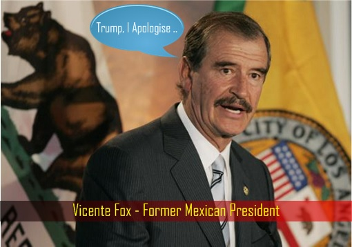 Vicente Fox - Former Mexican President - Apologise to Donald Trump