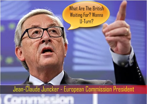 Brexit - Jean-Claude Juncker - European Commission President - What Are British Waiting For - U-Turn