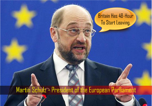 Brexit - Martin Schulz - President of the European Parliament - UK Has 48 Hour To Start Leaving