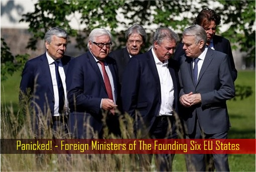 Brexit - Panicked - Foreign Ministers of The Founding Six EU States