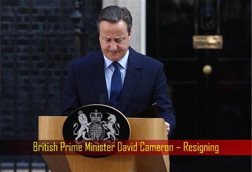 British Prime Minister David Cameron – Resigning