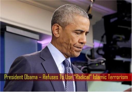 """President Obama – Refuses To Use """"Radical"""" Islamic Terrorism"""