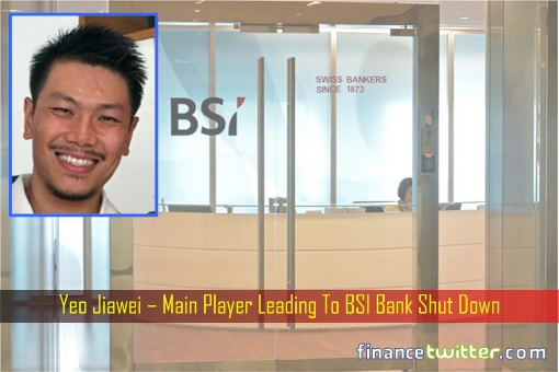 Yeo Jiawei – Main Player Leading To BSI Bank Shut Down