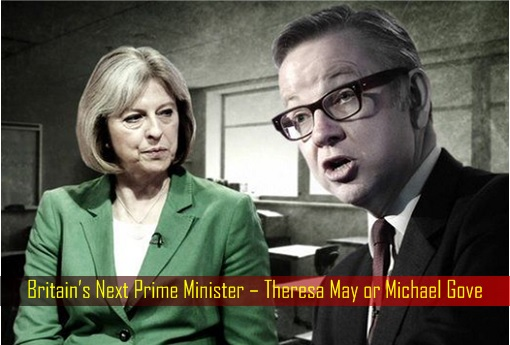 Britain's Next Prime Minister – Theresa May or Michael Gove