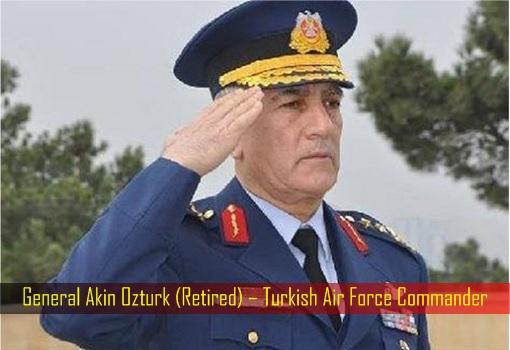 General Akin Ozturk (Retired) – Turkish Air Force Commander