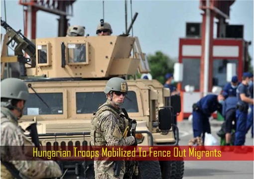 Hungarian Troops Mobilized To Fence Out Migrants