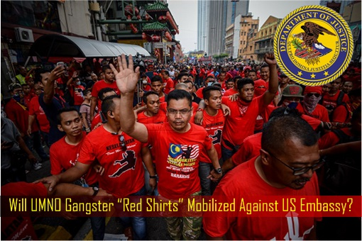 "US DOJ Lawsuits - 1MDB - Will UMNO Gangster ""Red Shirts"" Mobilized Against US Embassy"
