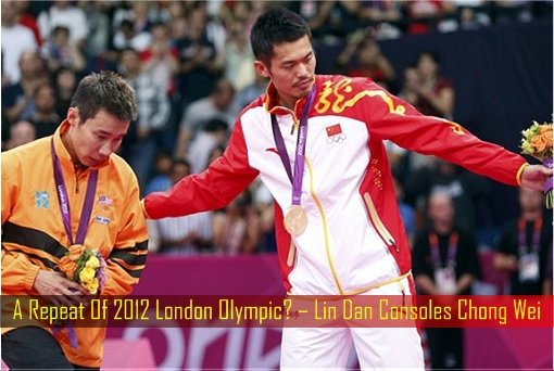 A Repeat Of 2012 London Olympic – Lin Dan Consoles Chong Wei