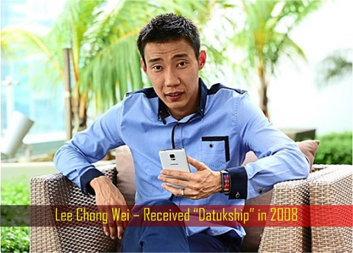 "Lee Chong Wei – Received ""Datukship"" in 2008"