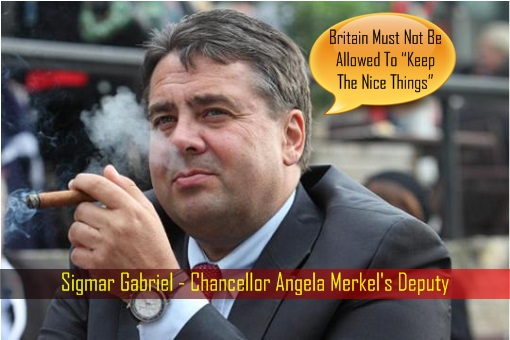 Sigmar Gabriel - Chancellor Angela Merkel's Deputy - Britain Must Not Be Allowed To Keep The Nice Things