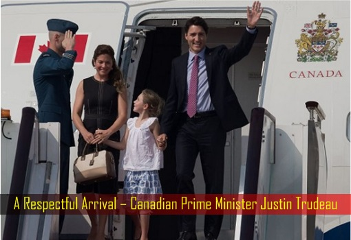 A Respectful Arrival – Canadian Prime Minister Justin Trudeau
