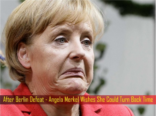 after-berlin-defeat-angela-merkel-wishes-she-could-turn-back-time
