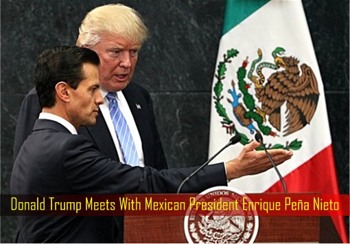Donald Trump Meets With Mexican President Enrique Peña Nieto