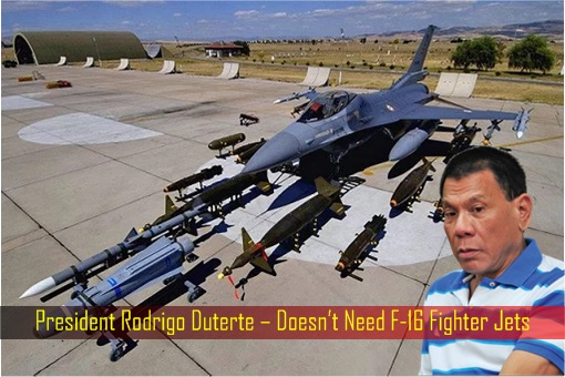 president-rodrigo-duterte-doesnt-need-f-16-fighter-jets