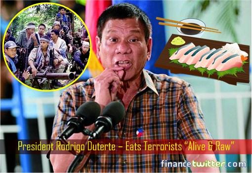 "President Rodrigo Duterte – Eats Terrorists ""Alive & Raw"""