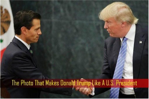 The Photo That Makes Donald Trump Like A U.S. President - Mexico City Visit