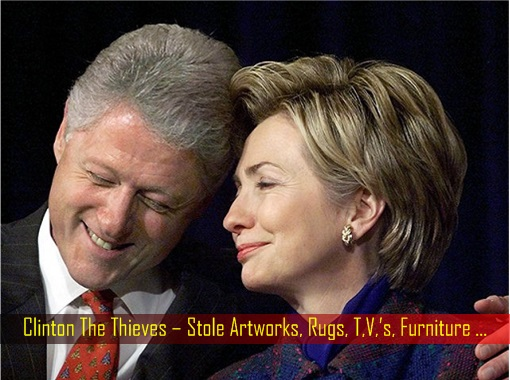 clinton-the-thieves-hillary-and-bill-stole-artworks-rugs-tv-furniture