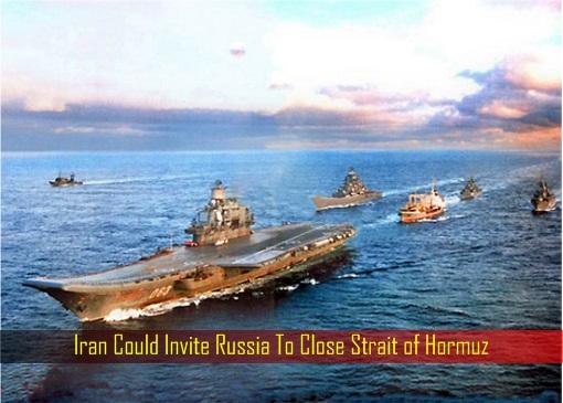 iran-could-invite-russia-to-close-strait-of-hormuz