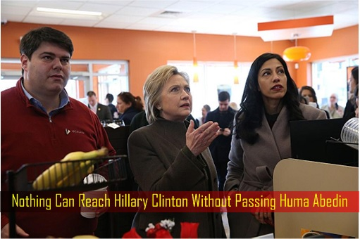 nothing-can-reach-hillary-clinton-without-passing-huma-abedin