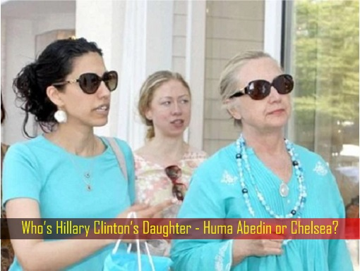 whos-hillary-clintons-daughter-huma-abedin-or-chelsea