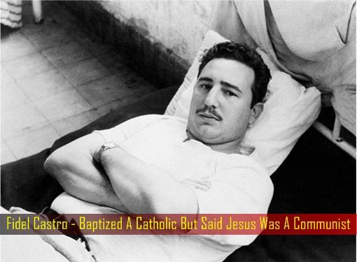 fidel-castro-baptized-a-catholic-but-said-jesus-was-a-communist
