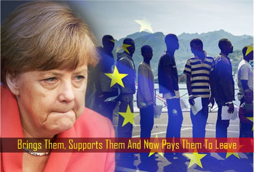 Angela Merkel - Brings Them, Supports Them And Now Pays Them To Leave
