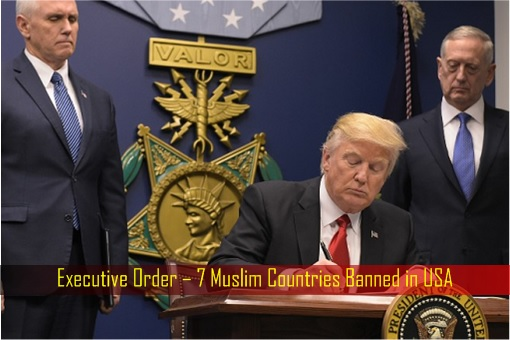Executive Order – 7 Muslim Countries Banned in USA