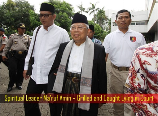 Spiritual Leader Ma'ruf Amin – Grilled and Caught Lying in Court