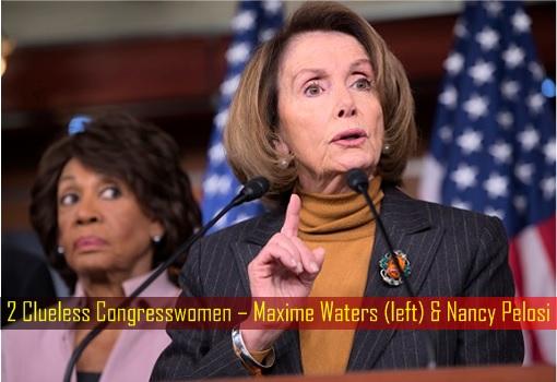 Two Clueless Congresswomen – Maxime Waters and Nancy Pelosi