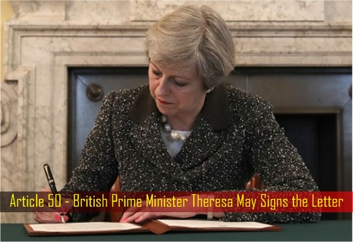 Article 50 - British Prime Minister Theresa May Signs the Letter