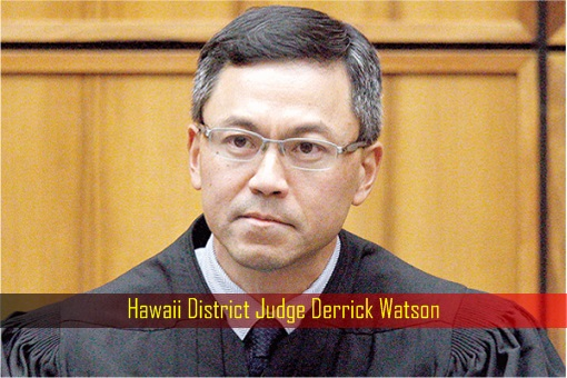 Hawaii District Judge Derrick Watson