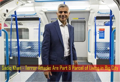 Sadiq Khan - Terror Attacks Are Part and Parcel of Living in Big City