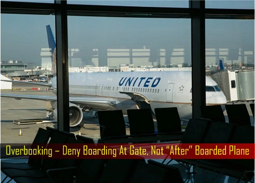 Overbooking – Deny Boarding At Gate, Not After Boarded Plane