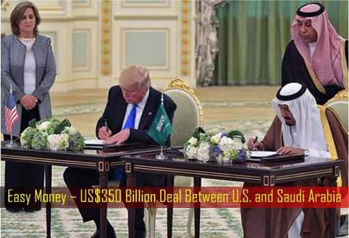 Easy Money – US$350 Billion Deal Between U.S. and Saudi Arabia